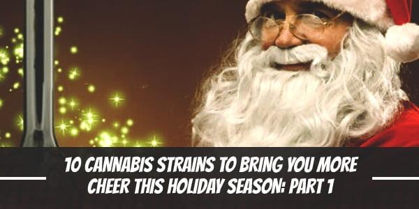 10 Cannabis Strains To Bring You More Cheer This Holiday Season Part 1