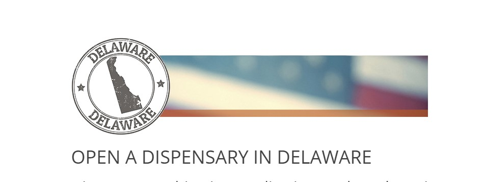 How to open a Dispensary in Delaware